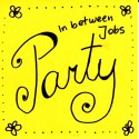 In Between Jobs Party!